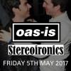 Oasis & Stereoironics – 5th May 2017